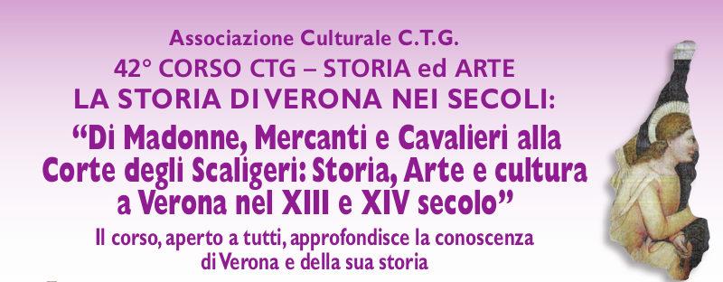 """42° CORSO di STORIA e ARTE """"Di Madonne, Mercanti e Cavalieri alla Corte degli Scaligeri: Storia, Arte e cultura a Verona nel XIII e XIV secolo"""""""